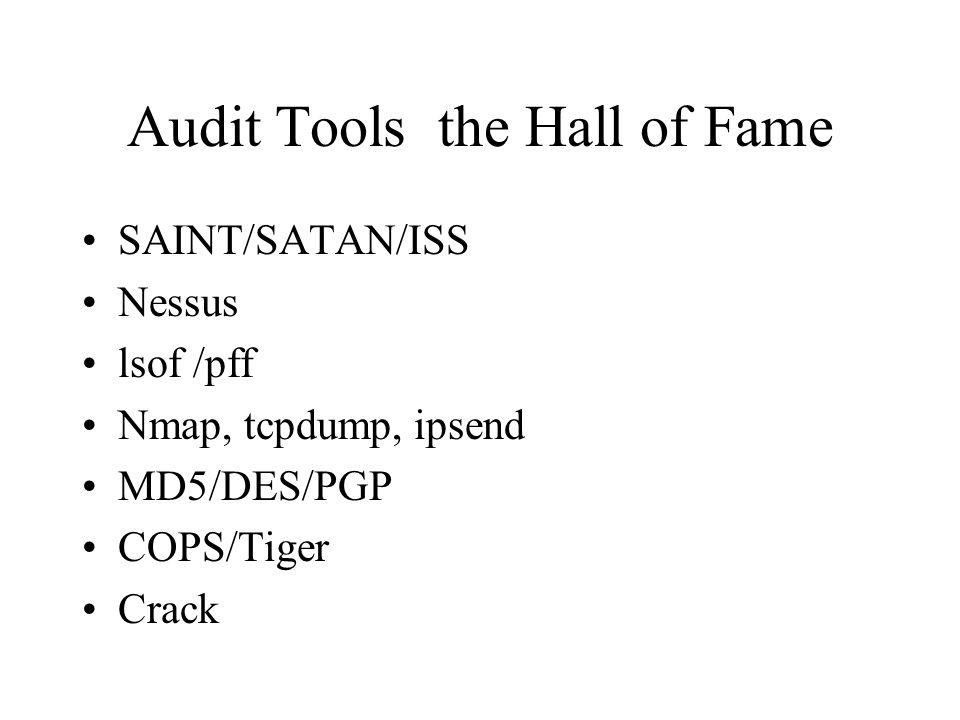 Audit Tools  the Hall of Fame SAINT/SATAN/ISS Nessus lsof /pff Nmap, tcpdump, ipsend MD5/DES/PGP COPS/Tiger Crack