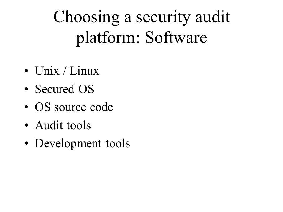 Choosing a security audit platform: Software Unix / Linux Secured OS OS source code Audit tools Development tools