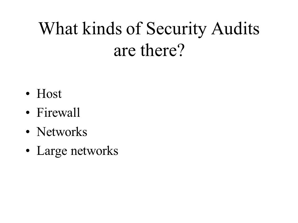 What kinds of Security Audits are there? Host Firewall Networks Large networks