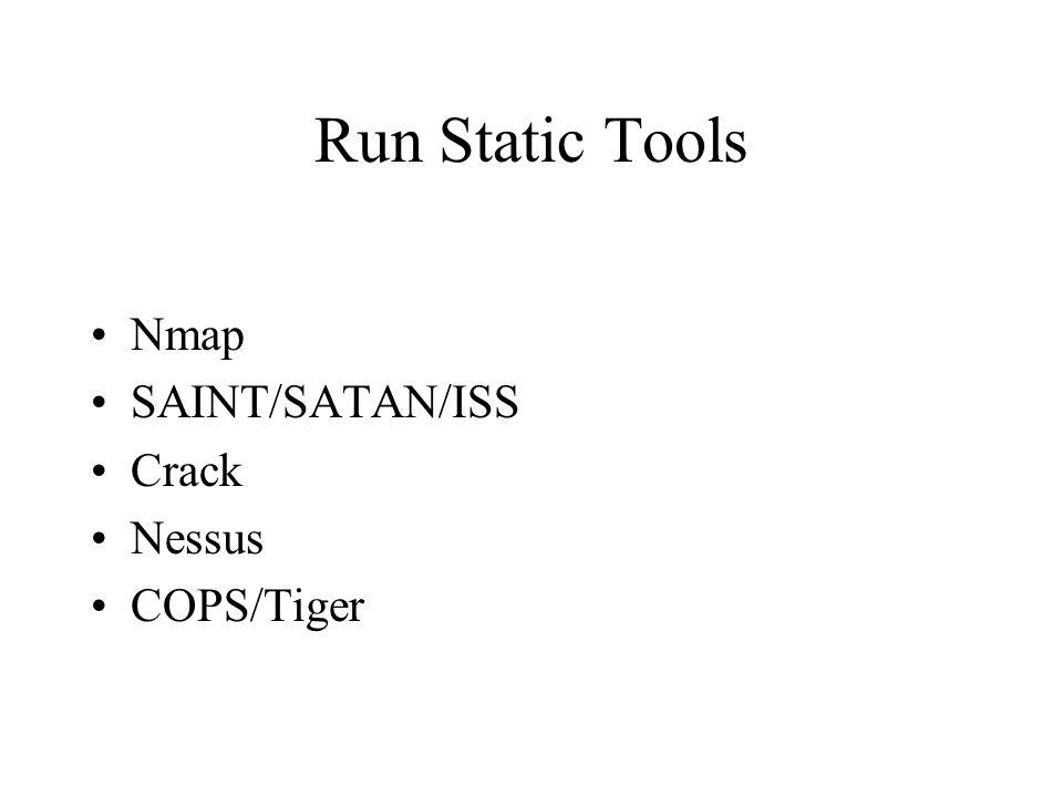 Run Static Tools Nmap SAINT/SATAN/ISS Crack Nessus COPS/Tiger