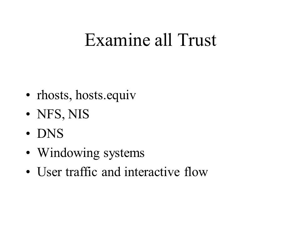 Examine all Trust rhosts, hosts.equiv NFS, NIS DNS Windowing systems User traffic and interactive flow