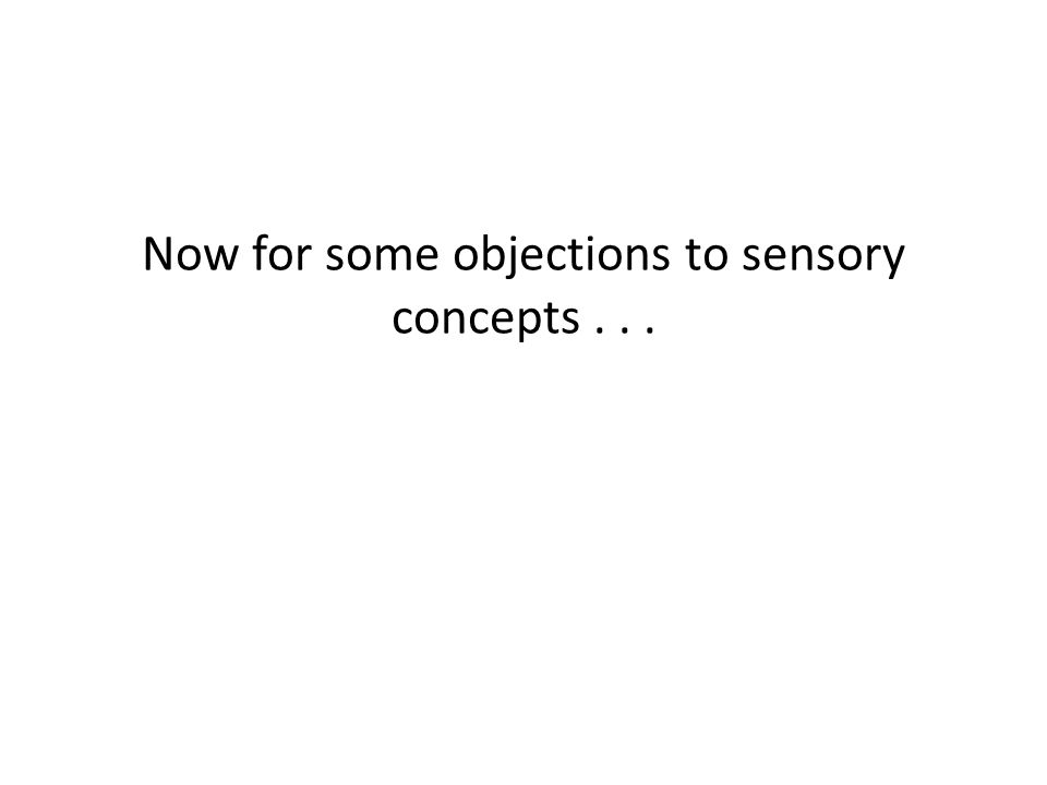 Now for some objections to sensory concepts...