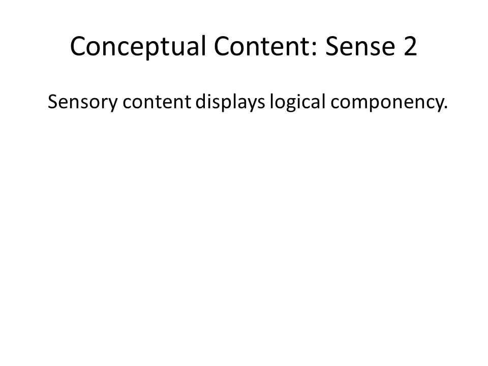 Conceptual Content: Sense 2 Sensory content displays logical componency.
