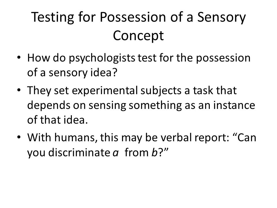 Testing for Possession of a Sensory Concept How do psychologists test for the possession of a sensory idea.