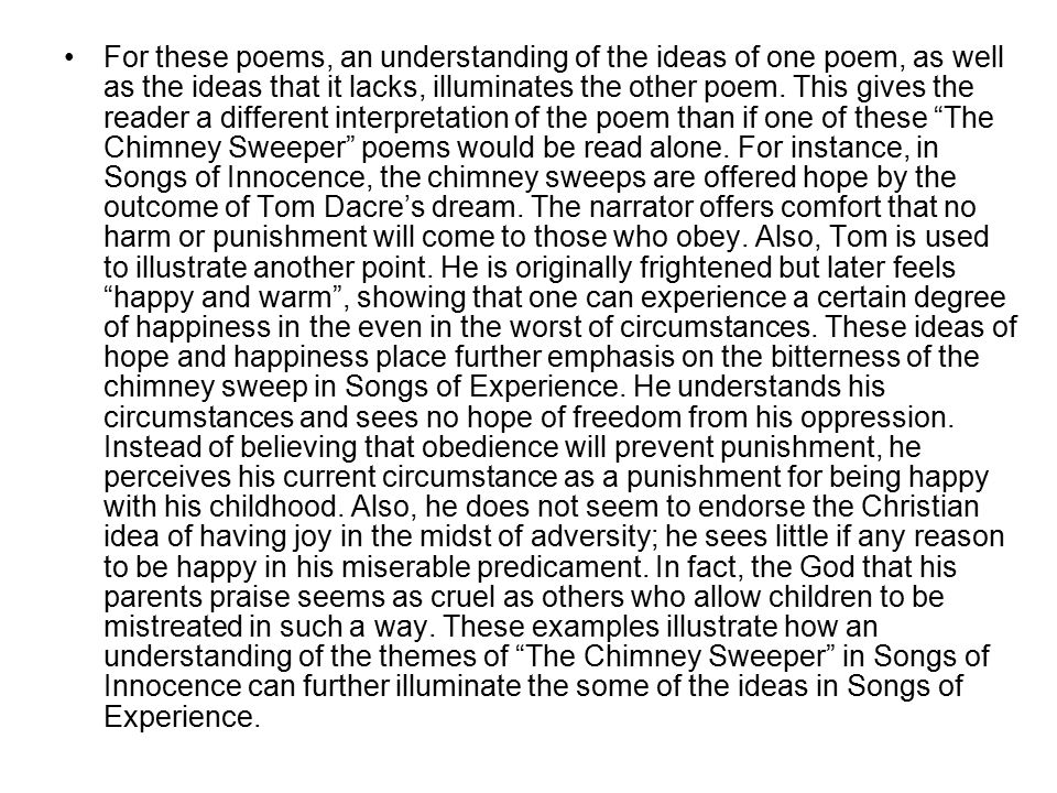 For these poems, an understanding of the ideas of one poem, as well as the ideas that it lacks, illuminates the other poem. This gives the reader a di
