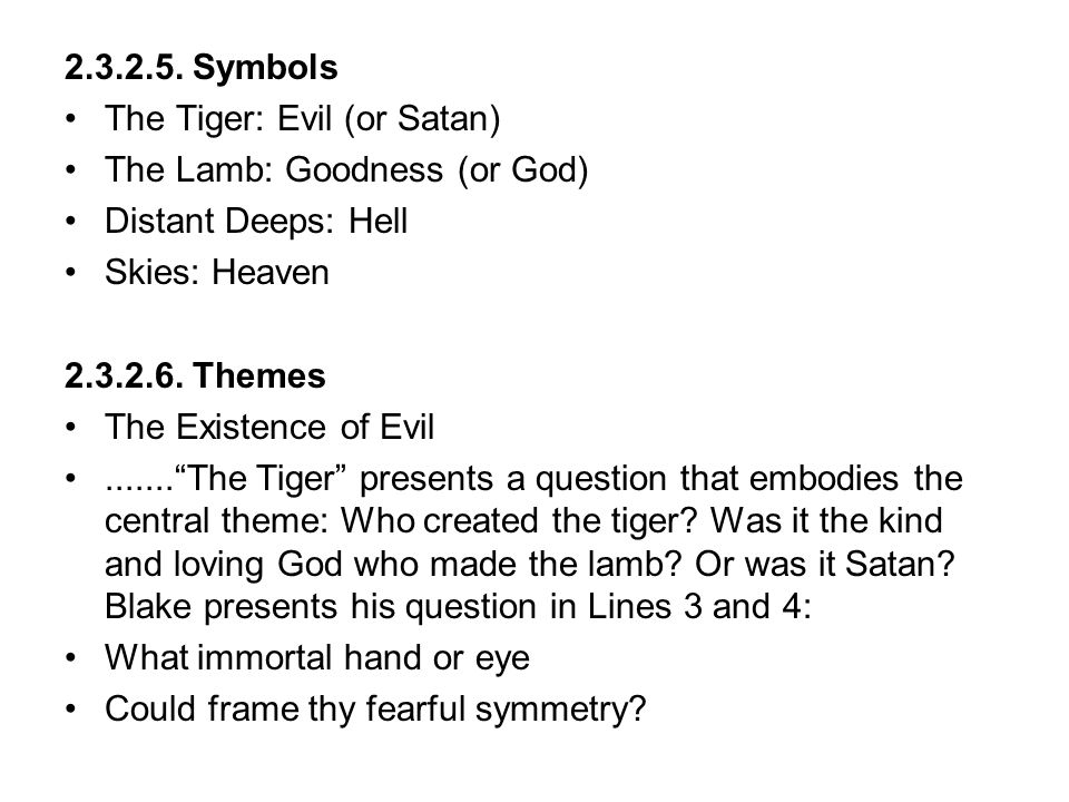 2.3.2.5. Symbols The Tiger: Evil (or Satan) The Lamb: Goodness (or God) Distant Deeps: Hell Skies: Heaven 2.3.2.6. Themes The Existence of Evil.......