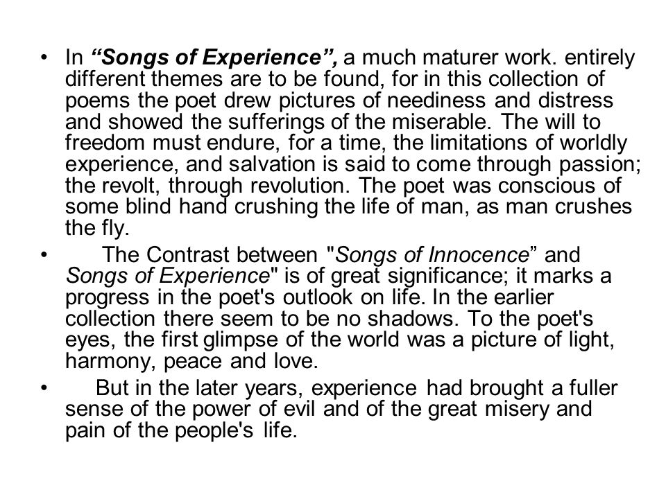 """In """"Songs of Experience"""", a much maturer work. entirely different themes are to be found, for in this collection of poems the poet drew pictures of ne"""