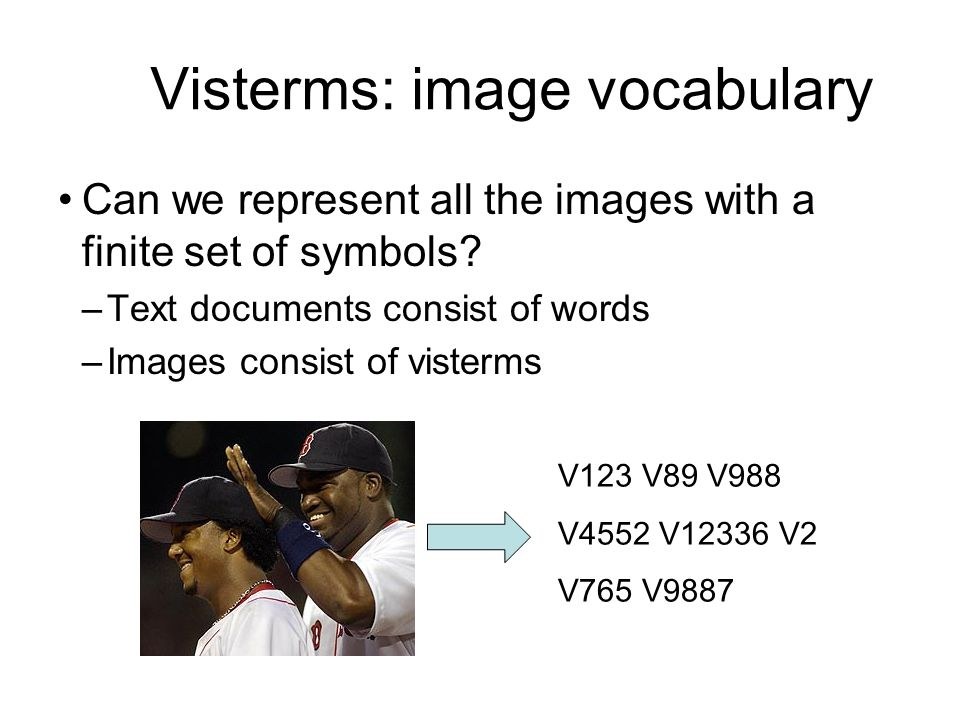 Visterms: image vocabulary Can we represent all the images with a finite set of symbols.