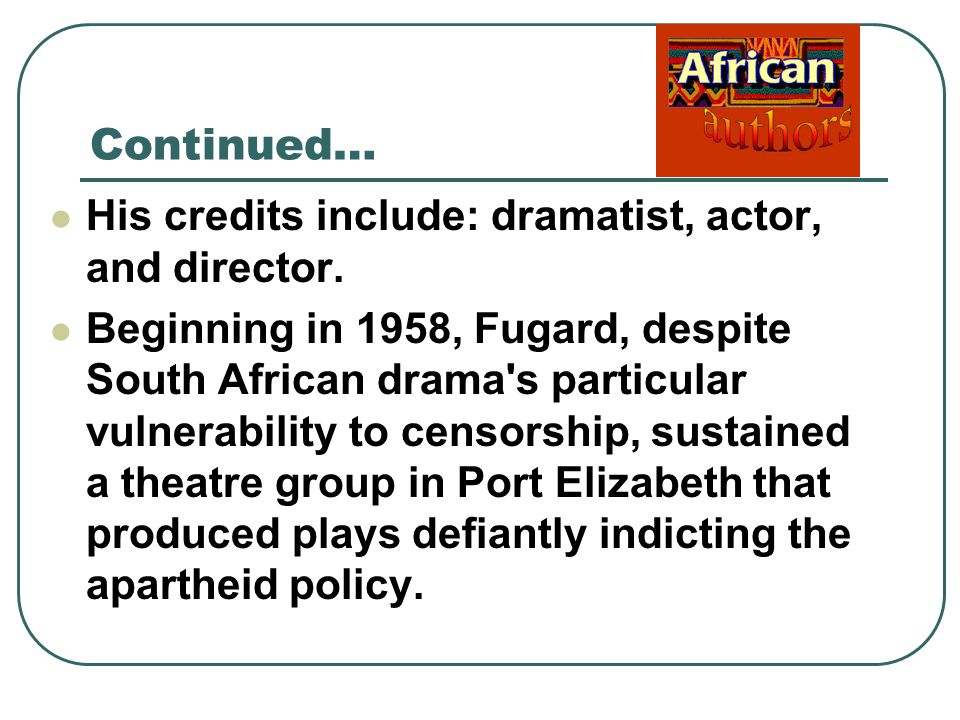 Other background on Fugard Fugard hitchhiked from Cape Town to Johannesburg and boarded a British merchant vessel as the only white crew member.