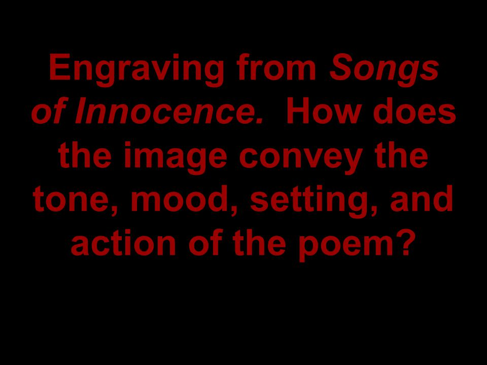 Engraving from Songs of Innocence. How does the image convey the tone, mood, setting, and action of the poem?