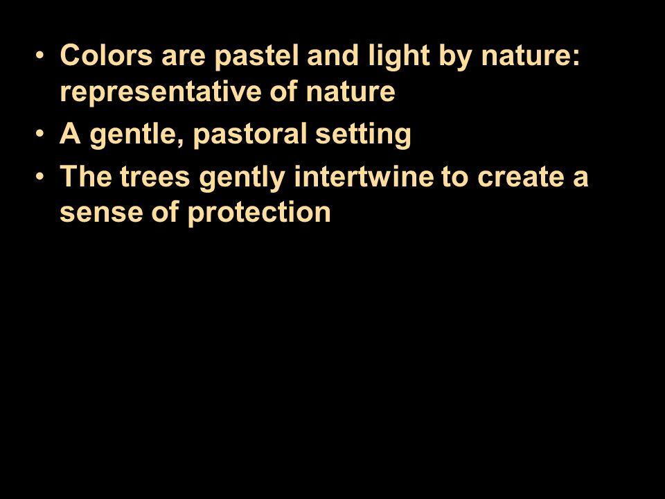 Colors are pastel and light by nature: representative of nature A gentle, pastoral setting The trees gently intertwine to create a sense of protection