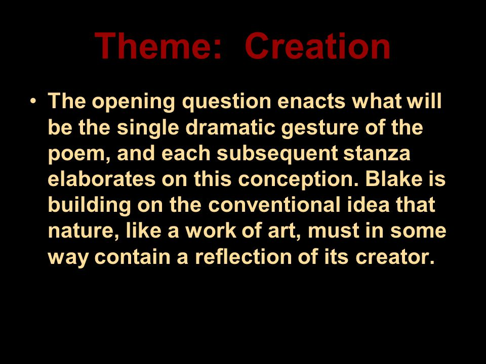 Theme: Creation The opening question enacts what will be the single dramatic gesture of the poem, and each subsequent stanza elaborates on this concep