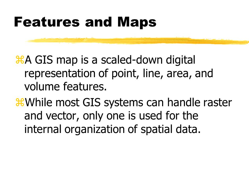 Two approaches to handling spatial data with GIS: zRaster model zVector model yPoints, ylines, ypolygons
