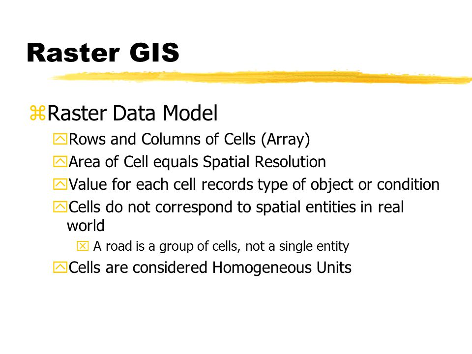 A raster data model uses a grid. zOne grid cell is one unit or holds one attribute.