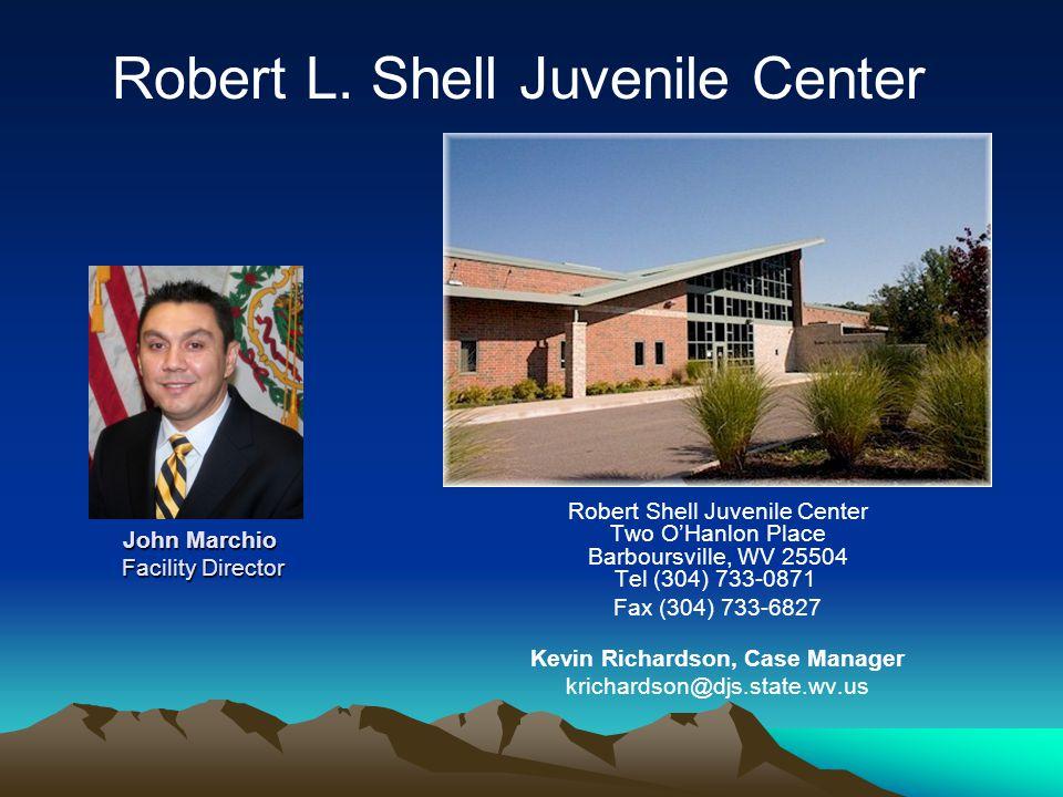 John Marchio Facility Director Robert Shell Juvenile Center Two O'Hanlon Place Barboursville, WV 25504 Tel (304) 733-0871 Fax (304) 733-6827 Kevin Richardson, Case Manager krichardson@djs.state.wv.us Robert L.