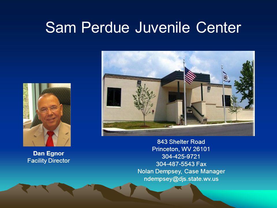 843 Shelter Road Princeton, WV 26101 304-425-9721 304-487-5543 Fax Nolan Dempsey, Case Manager ndempsey@djs.state.wv.us Dan Egnor Facility Director Sam Perdue Juvenile Center