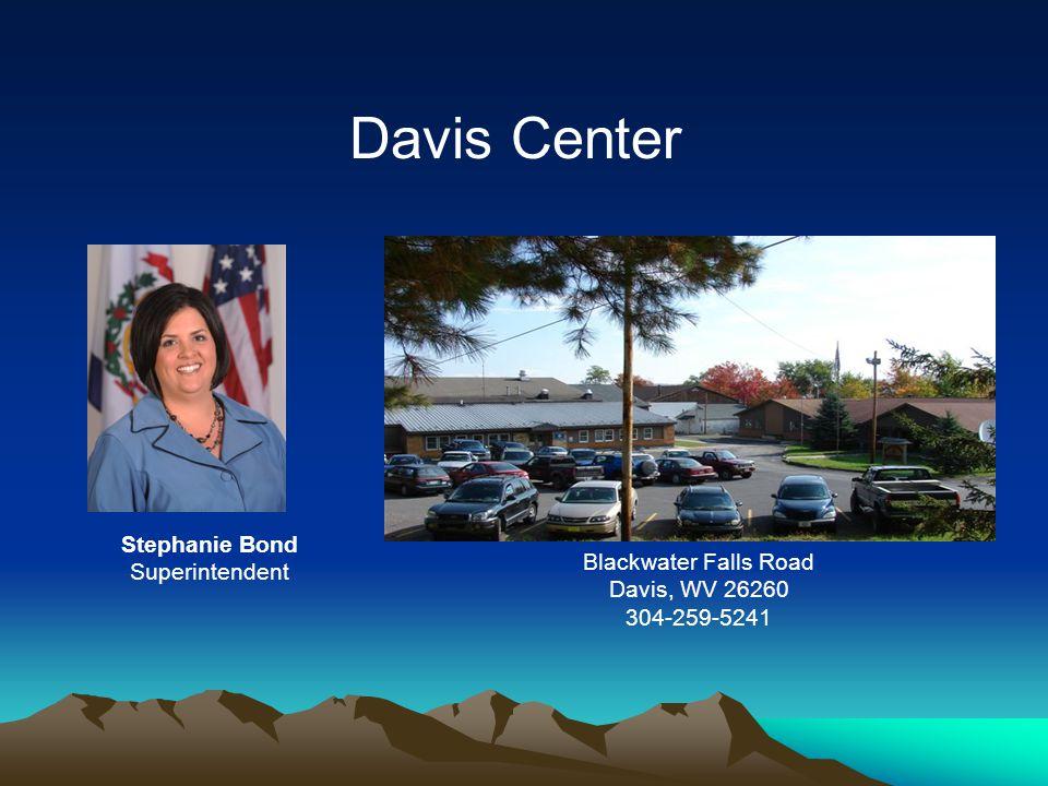 Blackwater Falls Road Davis, WV 26260 304-259-5241 Stephanie Bond Superintendent Davis Center