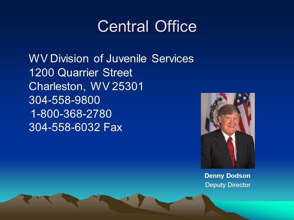 Central Office WV Division of Juvenile Services 1200 Quarrier Street Charleston, WV 25301 304-558-9800 1-800-368-2780 304-558-6032 Fax Denny Dodson Deputy Director