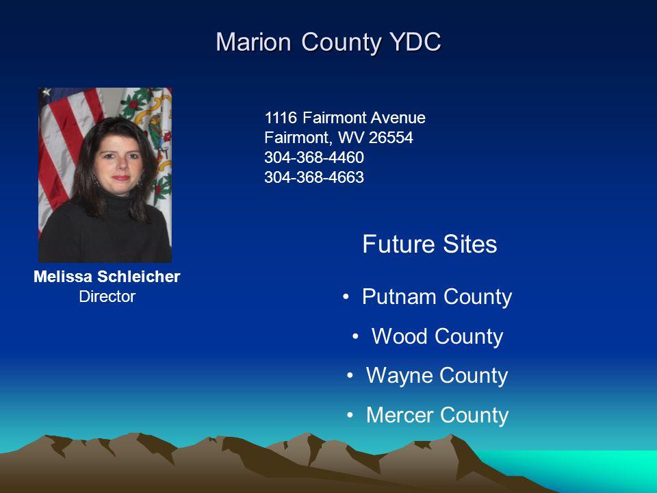 Marion County YDC 1116 Fairmont Avenue Fairmont, WV 26554 304-368-4460 304-368-4663 Melissa Schleicher Director Future Sites Putnam County Wood County Wayne County Mercer County