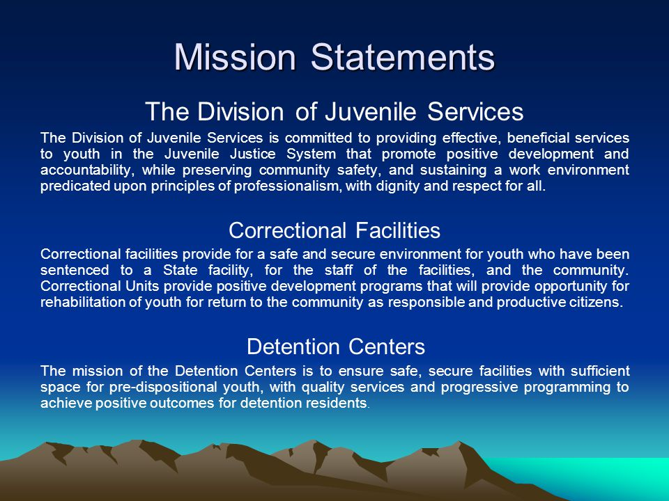 Mission Statements The Division of Juvenile Services The Division of Juvenile Services is committed to providing effective, beneficial services to you