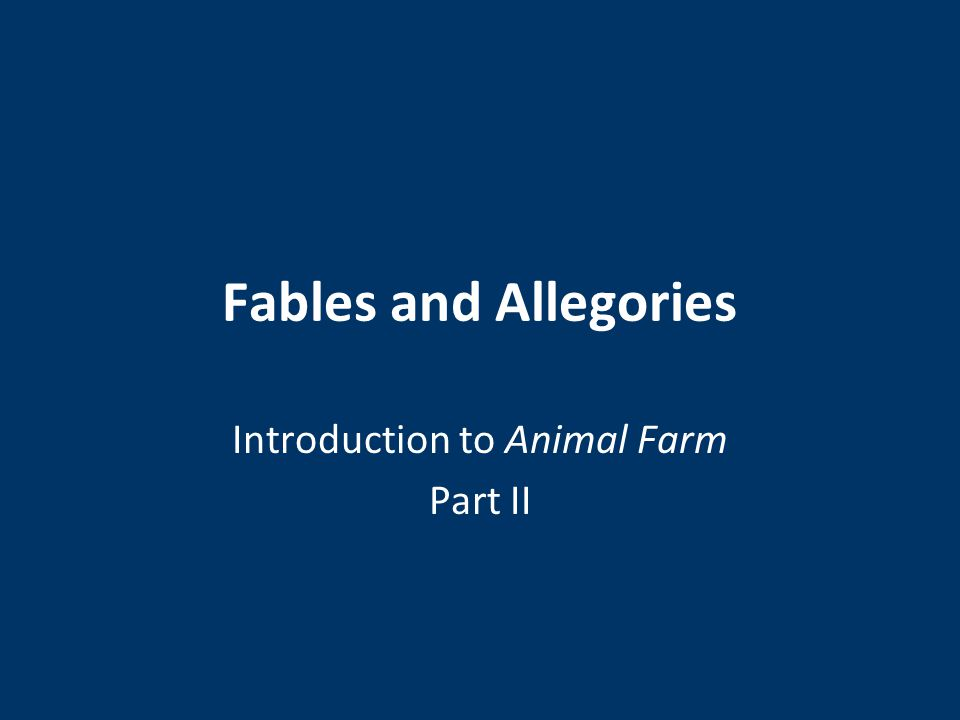 Fables and Allegories Introduction to Animal Farm Part II