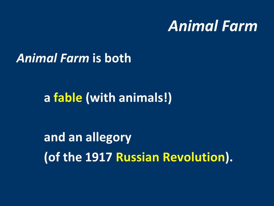 Animal Farm Animal Farm is both a fable (with animals!) and an allegory (of the 1917 Russian Revolution).
