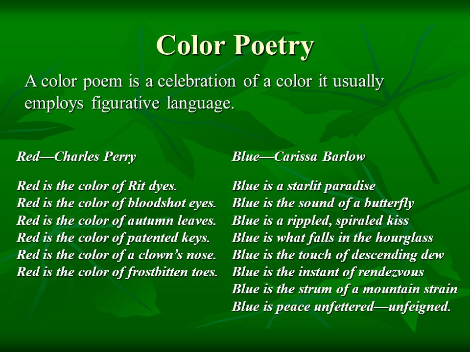 Color Poetry A color poem is a celebration of a color it usually employs figurative language. Red—Charles Perry Red is the color of Rit dyes. Red is t