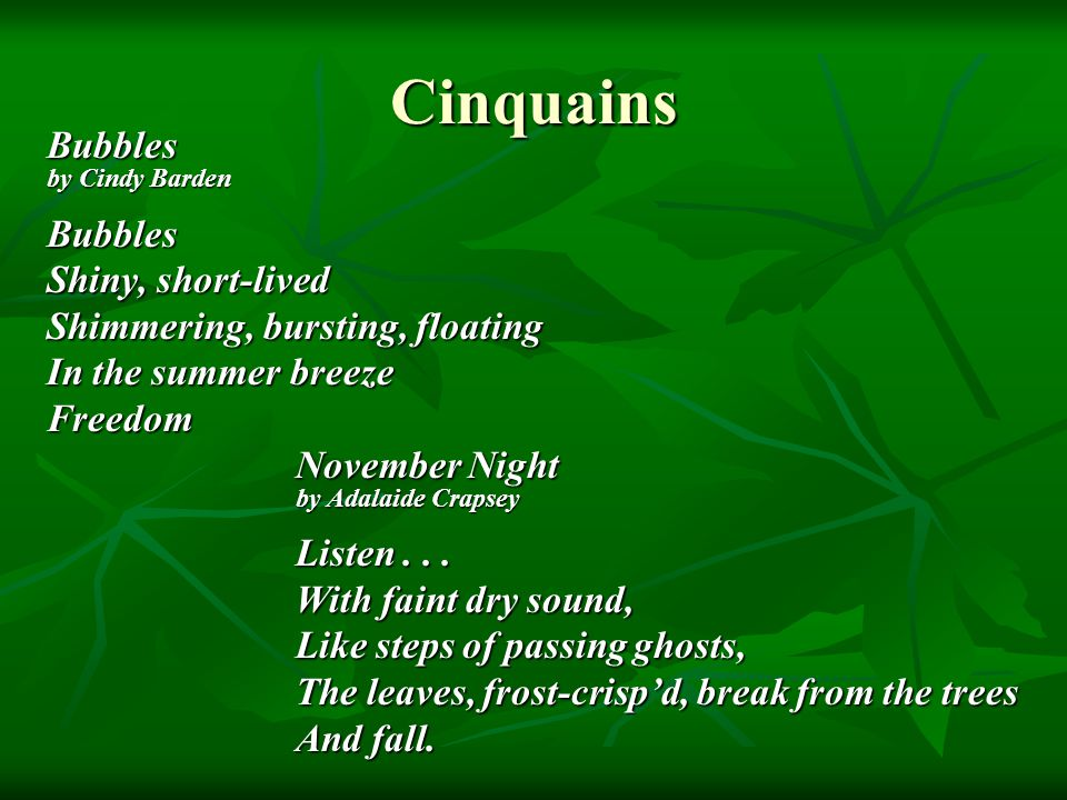 Cinquains November Night by Adalaide Crapsey Listen... With faint dry sound, Like steps of passing ghosts, The leaves, frost-crisp'd, break from the t