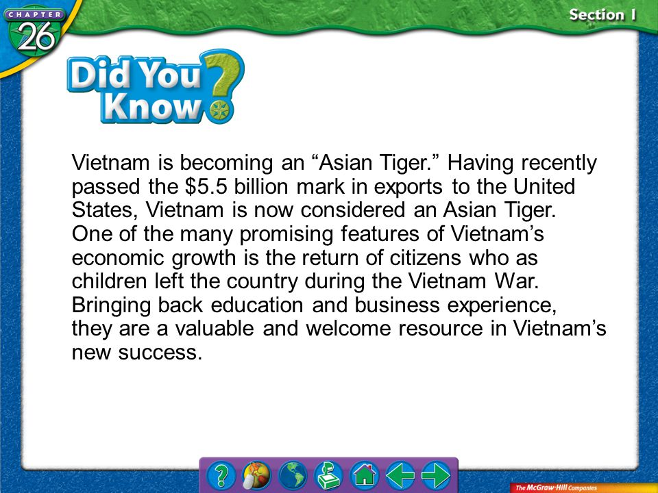 Section 1 Vietnam is becoming an Asian Tiger. Having recently passed the $5.5 billion mark in exports to the United States, Vietnam is now considered an Asian Tiger.