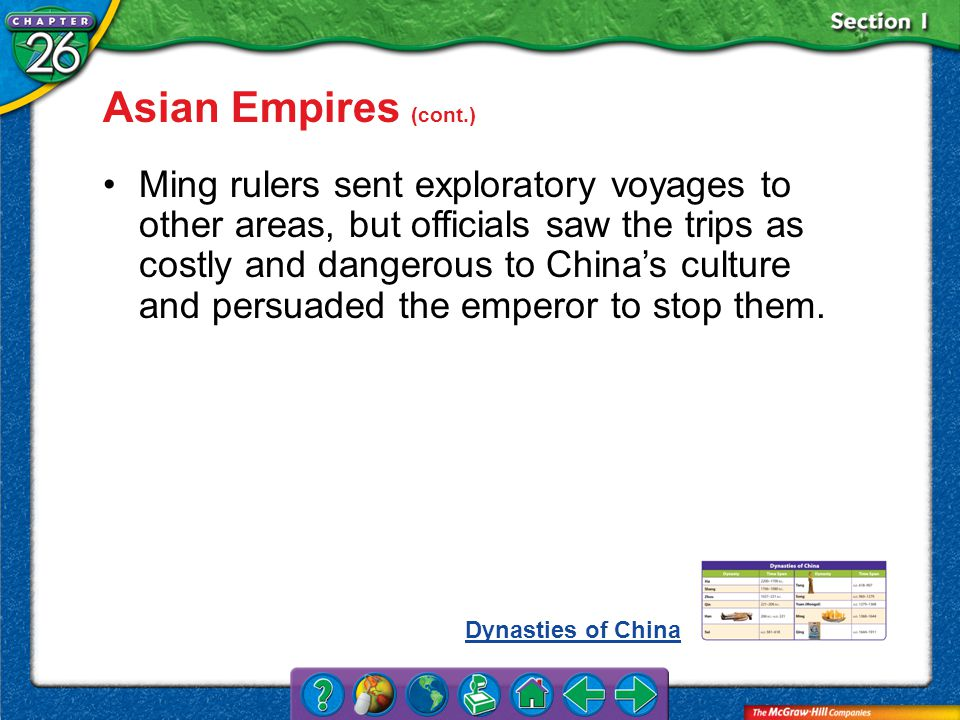 Section 1 Ming rulers sent exploratory voyages to other areas, but officials saw the trips as costly and dangerous to China's culture and persuaded the emperor to stop them.