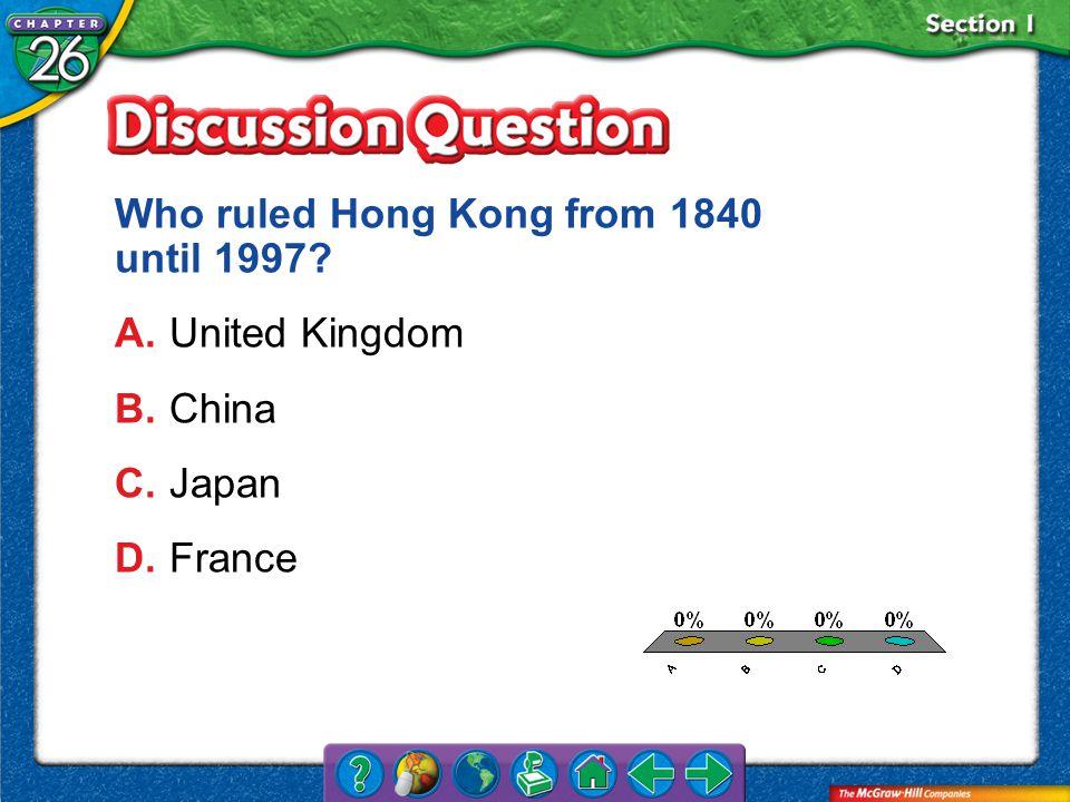 A.A B.B C.C D.D Section 1 Who ruled Hong Kong from 1840 until 1997.