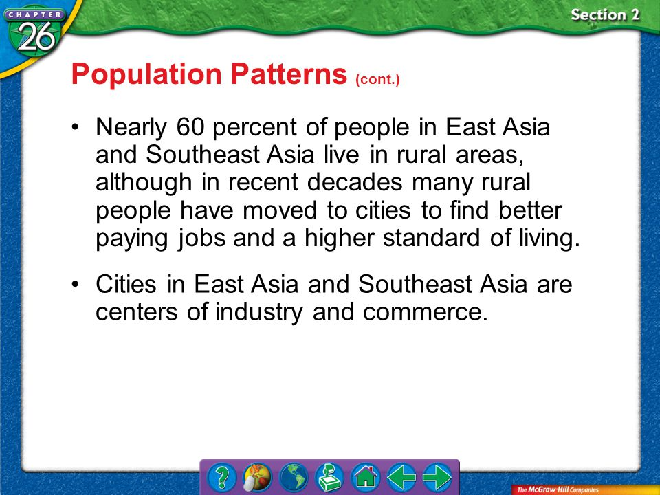 Section 2 Nearly 60 percent of people in East Asia and Southeast Asia live in rural areas, although in recent decades many rural people have moved to cities to find better paying jobs and a higher standard of living.