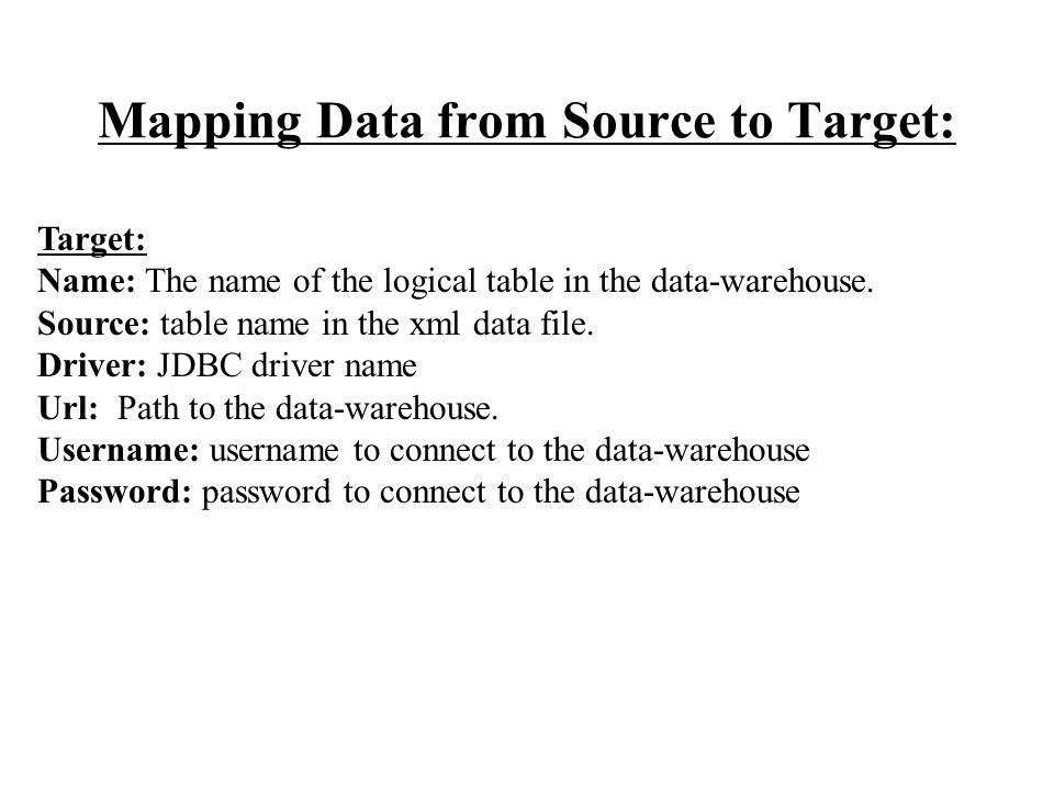 Mapping Data from Source to Target: Target: Name: The name of the logical table in the data-warehouse.