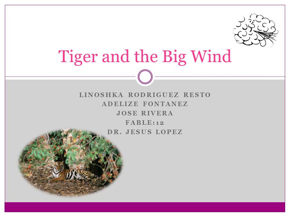 LINOSHKA RODRIGUEZ RESTO ADELIZE FONTANEZ JOSE RIVERA FABLE:12 DR. JESUS LOPEZ Tiger and the Big Wind