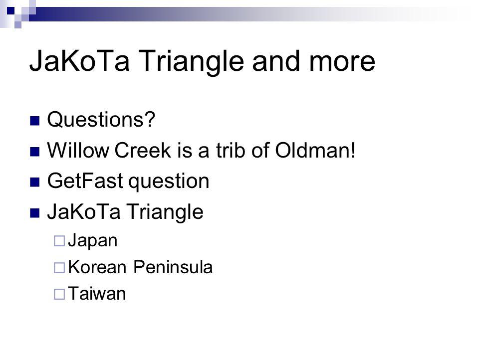 JaKoTa Triangle and more Questions? Willow Creek is a trib of Oldman! GetFast question JaKoTa Triangle  Japan  Korean Peninsula  Taiwan