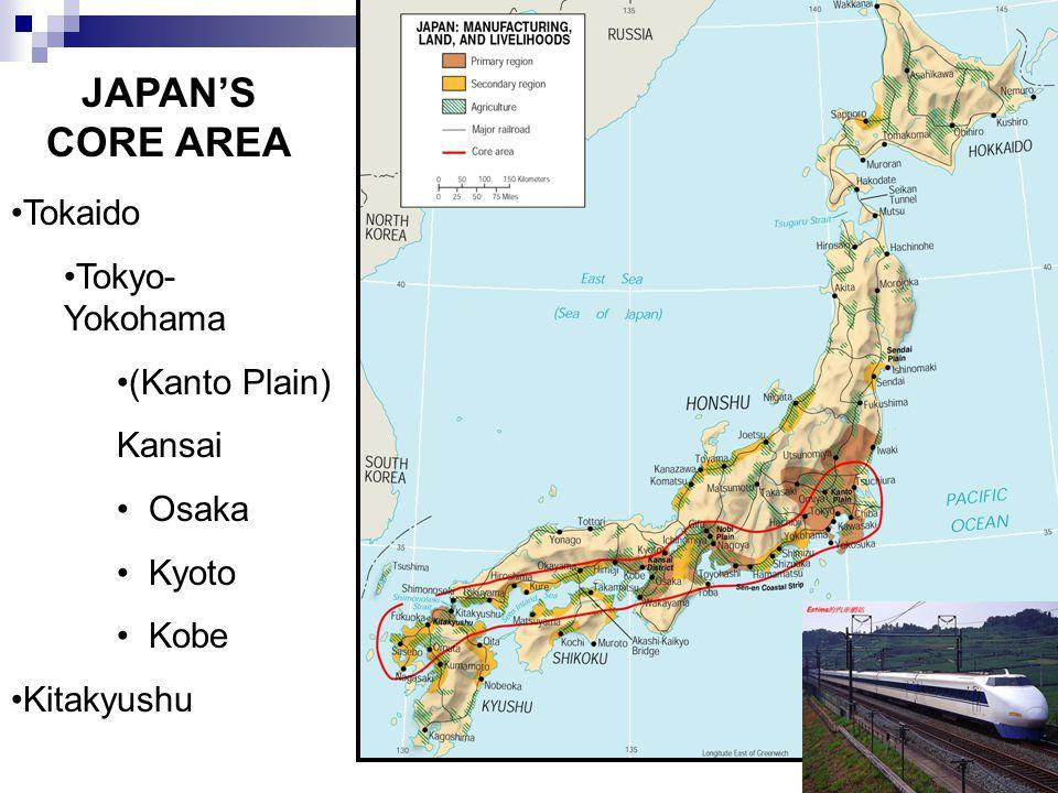 JAPAN'S CORE AREA Tokaido Tokyo- Yokohama (Kanto Plain) Kansai Osaka Kyoto Kobe Kitakyushu