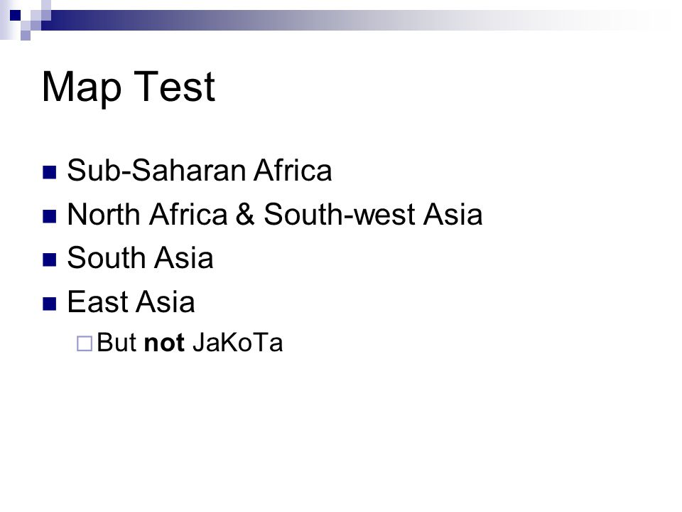 Map Test Sub-Saharan Africa North Africa & South-west Asia South Asia East Asia  But not JaKoTa