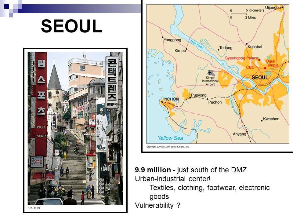 SEOUL 9.9 million - just south of the DMZ Urban-industrial center.