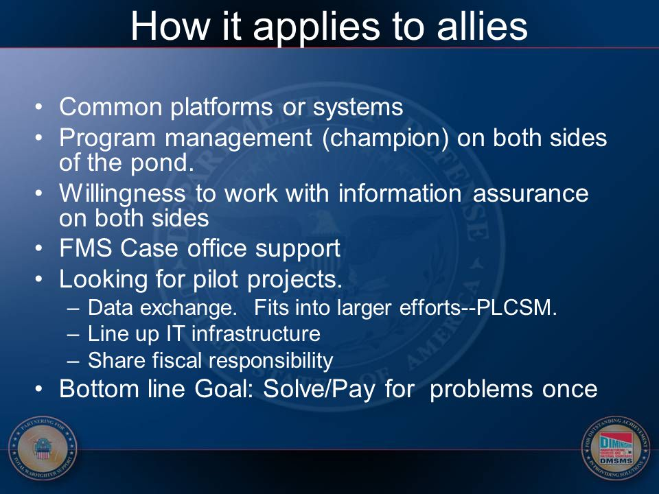 How it applies to allies Common platforms or systems Program management (champion) on both sides of the pond. Willingness to work with information ass
