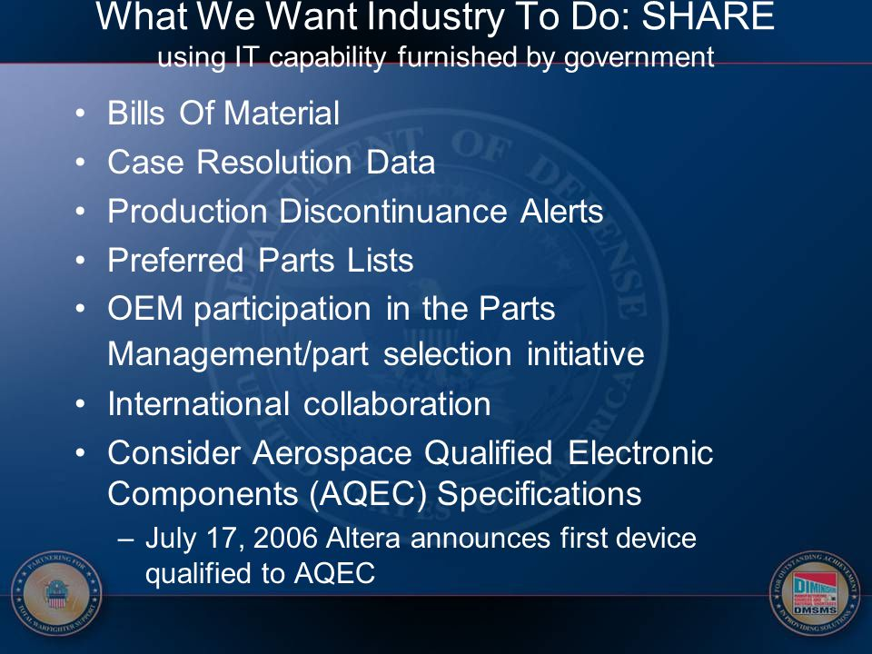 What We Want Industry To Do: SHARE using IT capability furnished by government Bills Of Material Case Resolution Data Production Discontinuance Alerts
