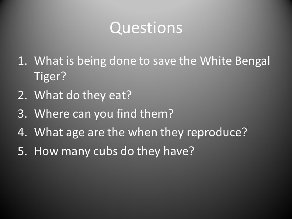Questions 1.What is being done to save the White Bengal Tiger.