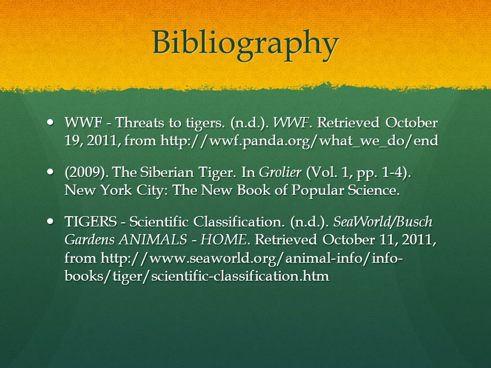 Bibliography WWF - Threats to tigers. (n.d.). WWF. Retrieved October 19, 2011, from http://wwf.panda.org/what_we_do/end WWF - Threats to tigers. (n.d.