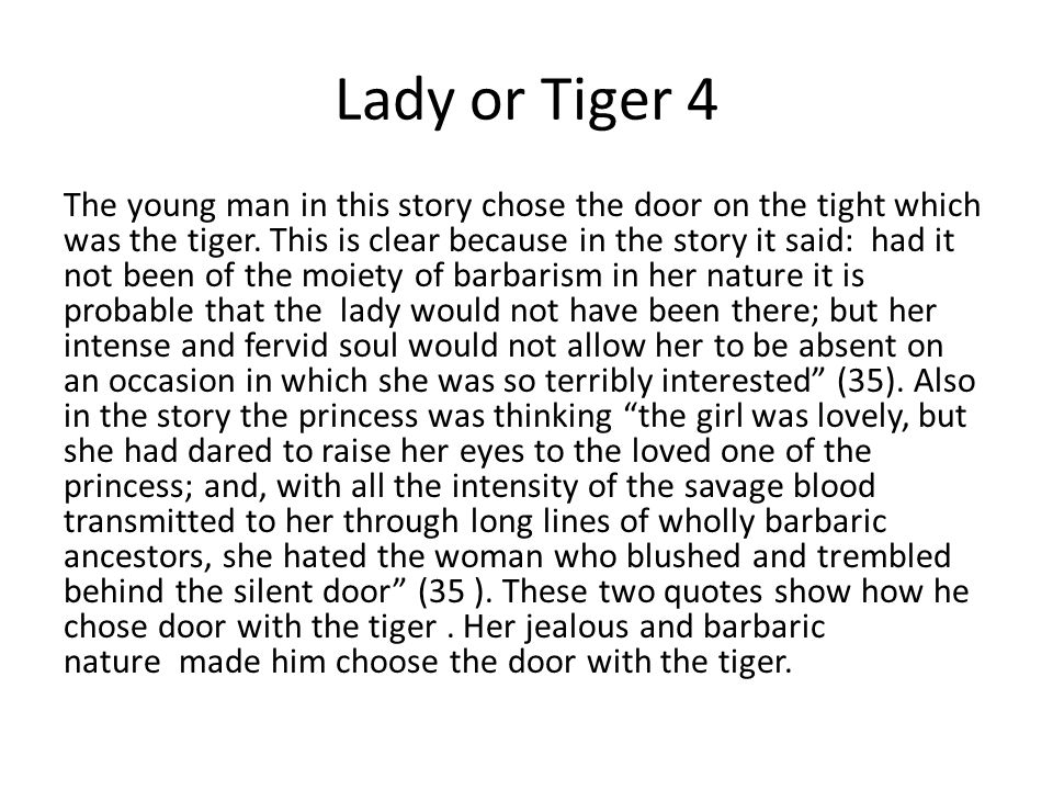 Lady or Tiger 4 The young man in this story chose the door on the tight which was the tiger.