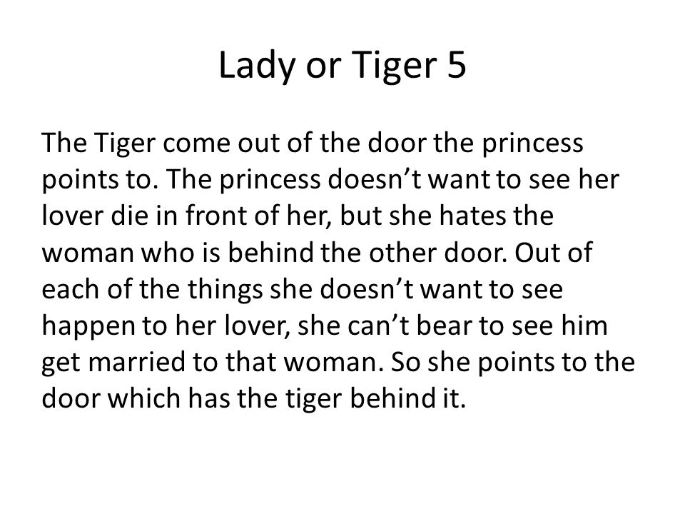 Lady or Tiger 5 The Tiger come out of the door the princess points to.