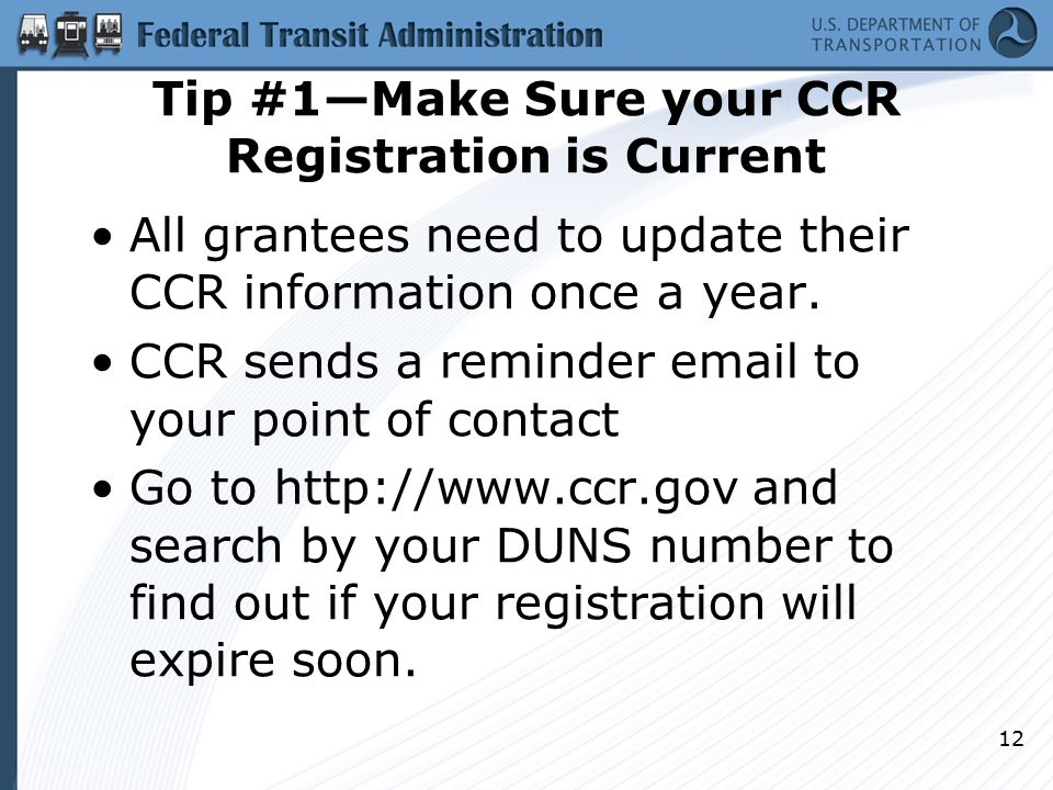 Tip #1—Make Sure your CCR Registration is Current All grantees need to update their CCR information once a year.