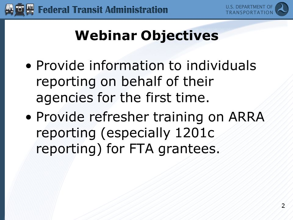Webinar Objectives Provide information to individuals reporting on behalf of their agencies for the first time. Provide refresher training on ARRA rep