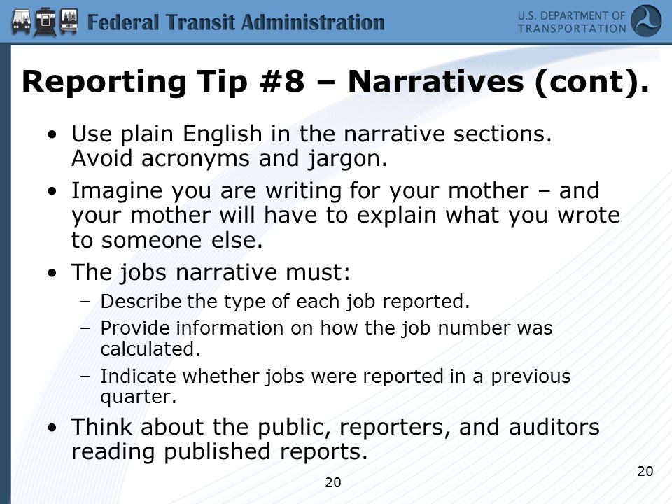 20 Reporting Tip #8 – Narratives (cont). Use plain English in the narrative sections.