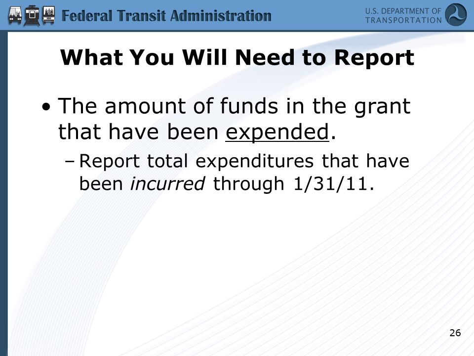 What You Will Need to Report The amount of funds in the grant that have been expended.