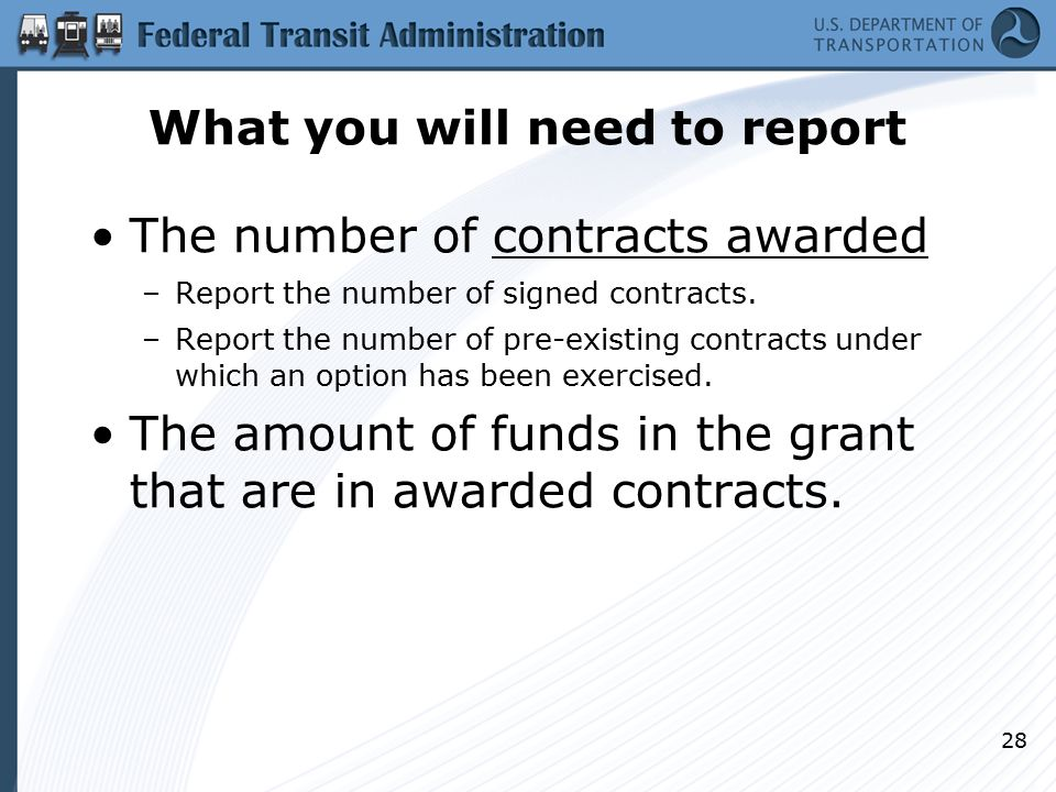 What you will need to report The number of contracts awarded –Report the number of signed contracts. –Report the number of pre-existing contracts unde