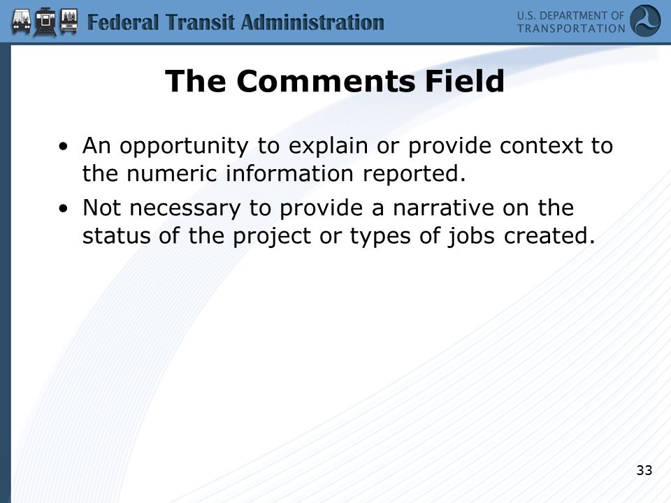 The Comments Field An opportunity to explain or provide context to the numeric information reported.